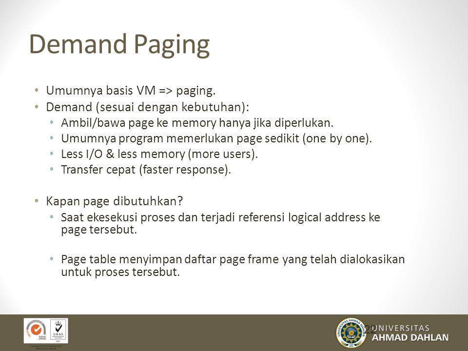 Demand Paging Umumnya basis VM => paging.