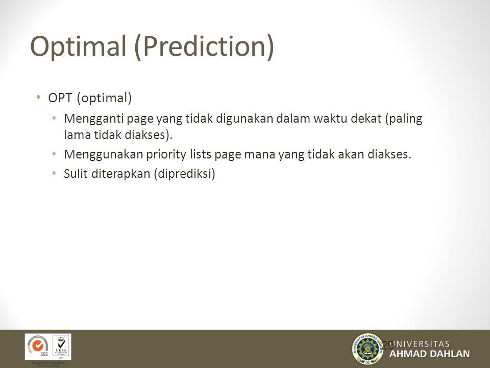 Optimal (Prediction) OPT (optimal) Mengganti page yang tidak digunakan dalam waktu dekat (paling lama tidak diakses).