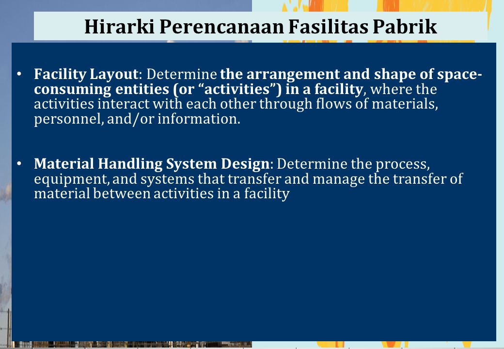 "Hirarki Perencanaan Fasilitas Pabrik Facility Layout: Determine the arrangement and shape of space- consuming entities (or ""activities"") in a facility"