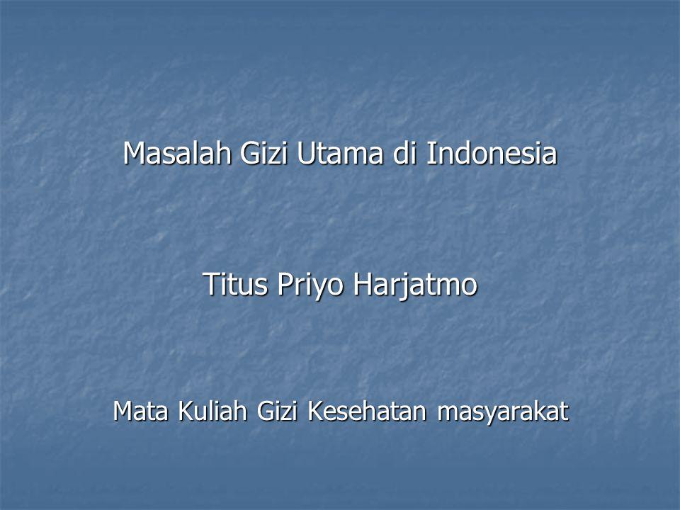 Masalah Gizi Utama di Indonesia Titus Priyo Harjatmo Mata Kuliah Gizi Kesehatan masyarakat