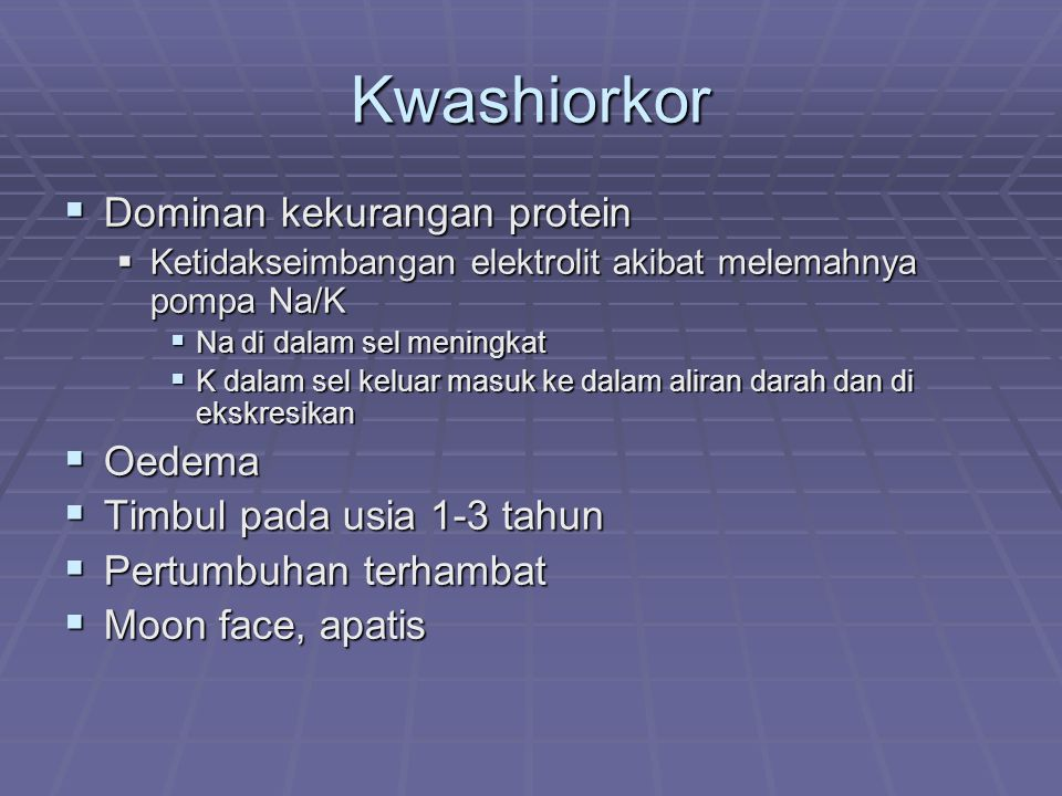 Marasmik-Kwashiorkor  Gambaran klinik merupakan campuran dari beberapa gejala klinik kwasiorkor dan marasmus, dengan BB/U < 60 % baku median WHO_NCHS disertai oedema yang tidak mencolok