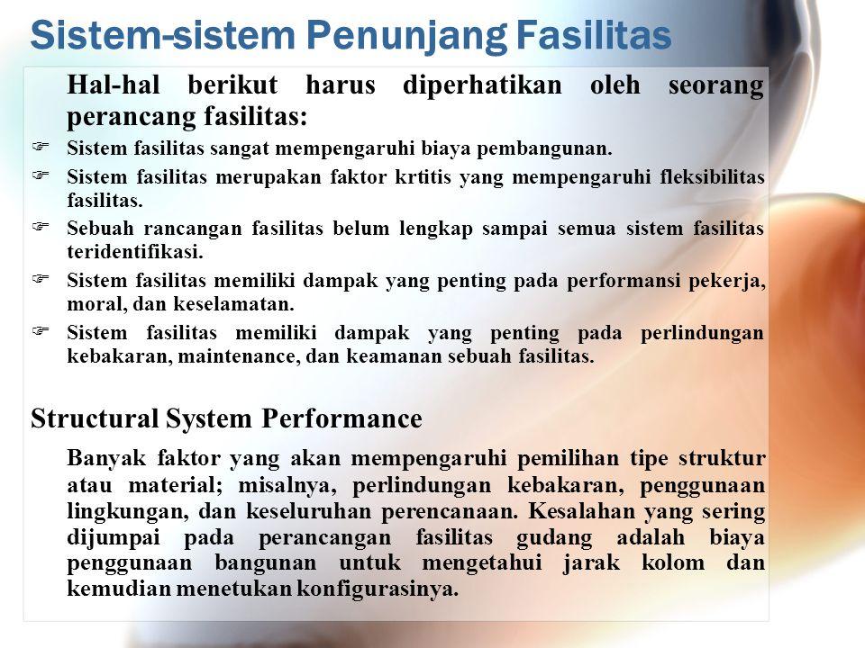Sistem-sistem Penunjang Fasilitas Hal-hal berikut harus diperhatikan oleh seorang perancang fasilitas:  Sistem fasilitas sangat mempengaruhi biaya pembangunan.