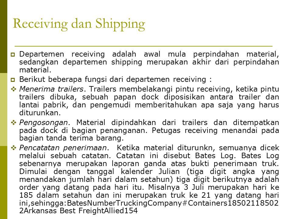 Receiving dan Shipping  Departemen receiving adalah awal mula perpindahan material, sedangkan departemen shipping merupakan akhir dari perpindahan material.