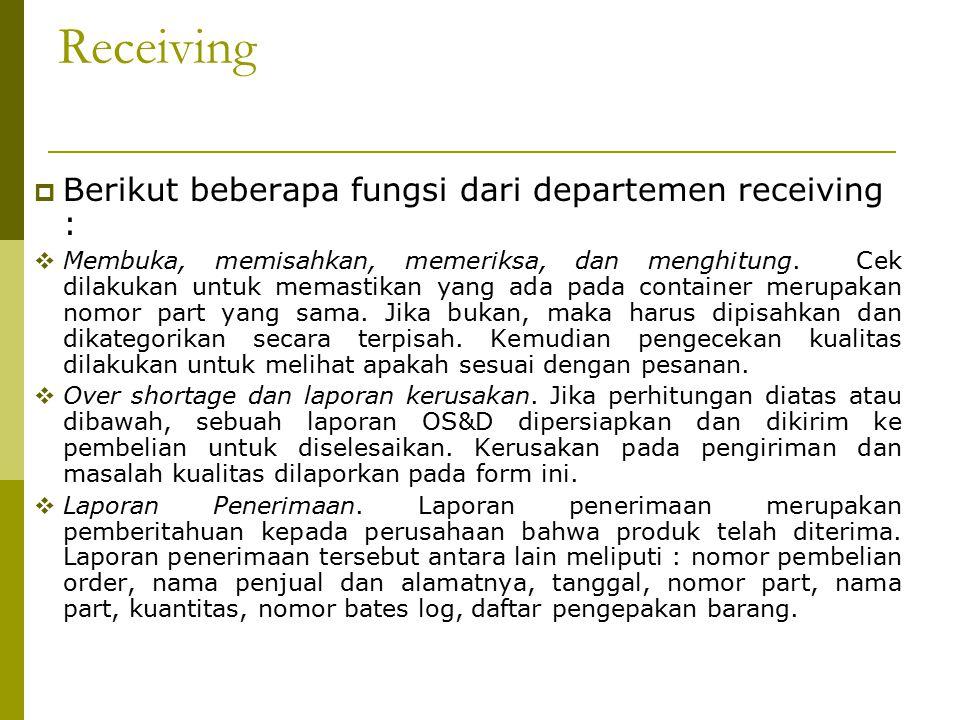 Receiving  Berikut beberapa fungsi dari departemen receiving :  Membuka, memisahkan, memeriksa, dan menghitung.