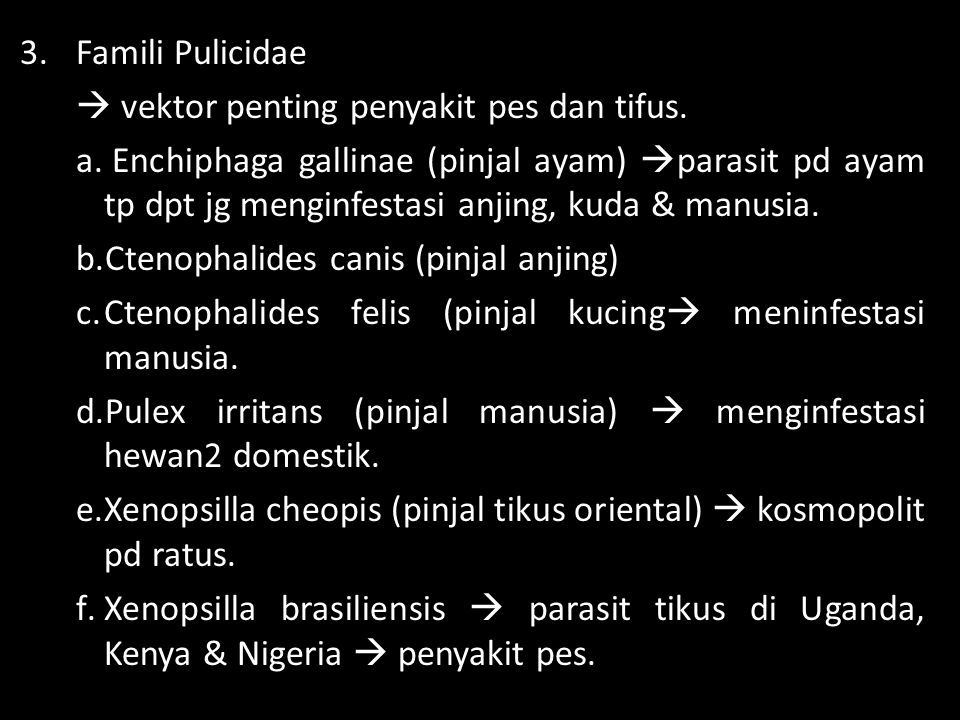 4.Famili Tungidae  melekat permanen dlm kulit (intracuteneous) dr inang.