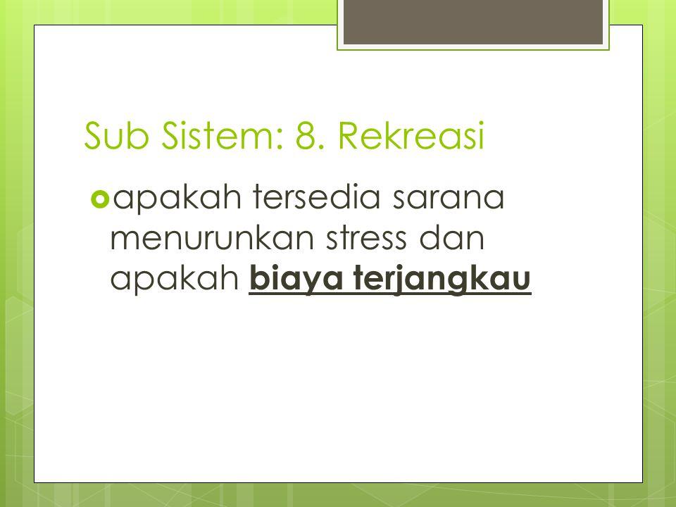  apakah tersedia sarana menurunkan stress dan apakah biaya terjangkau Sub Sistem: 8. Rekreasi
