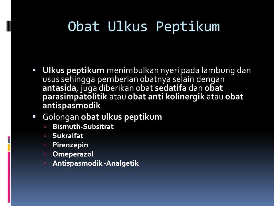 Obat Ulkus Peptikum  Ulkus peptikum menimbulkan nyeri pada lambung dan usus sehingga pemberian obatnya selain dengan antasida, juga diberikan obat se