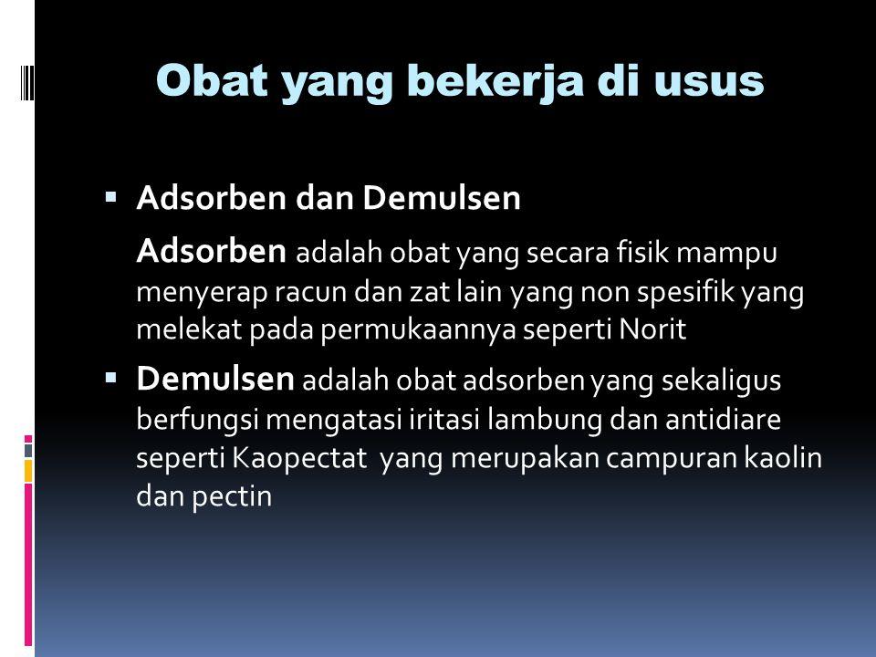 Obat yang bekerja di usus  Adsorben dan Demulsen Adsorben adalah obat yang secara fisik mampu menyerap racun dan zat lain yang non spesifik yang mele