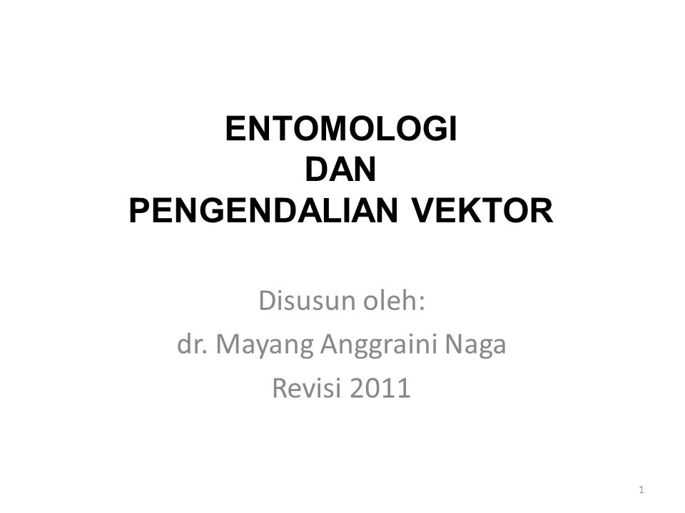 ENTOMOLOGI DAN PENGENDALIAN VEKTOR Disusun oleh: dr. Mayang Anggraini Naga Revisi 2011 1