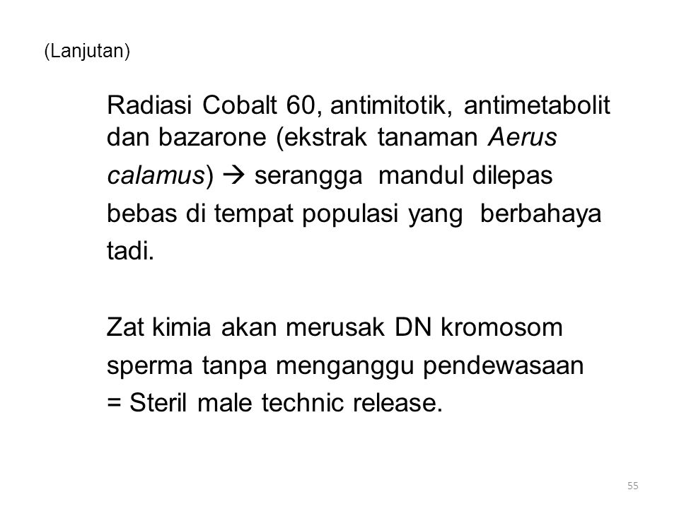 (Lanjutan) Radiasi Cobalt 60, antimitotik, antimetabolit dan bazarone (ekstrak tanaman Aerus calamus)  serangga mandul dilepas bebas di tempat populasi yang berbahaya tadi.