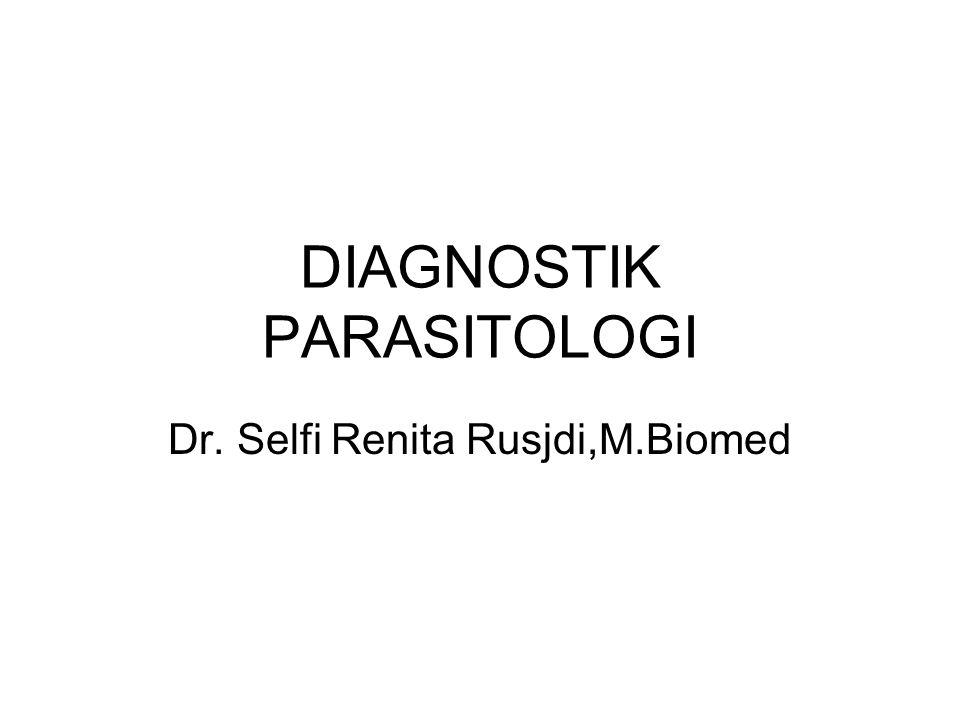 DIAGNOSTIK PARASITOLOGI Dr. Selfi Renita Rusjdi,M.Biomed