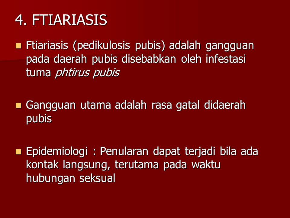 4. FTIARIASIS Ftiariasis (pedikulosis pubis) adalah gangguan pada daerah pubis disebabkan oleh infestasi tuma phtirus pubis Ftiariasis (pedikulosis pu