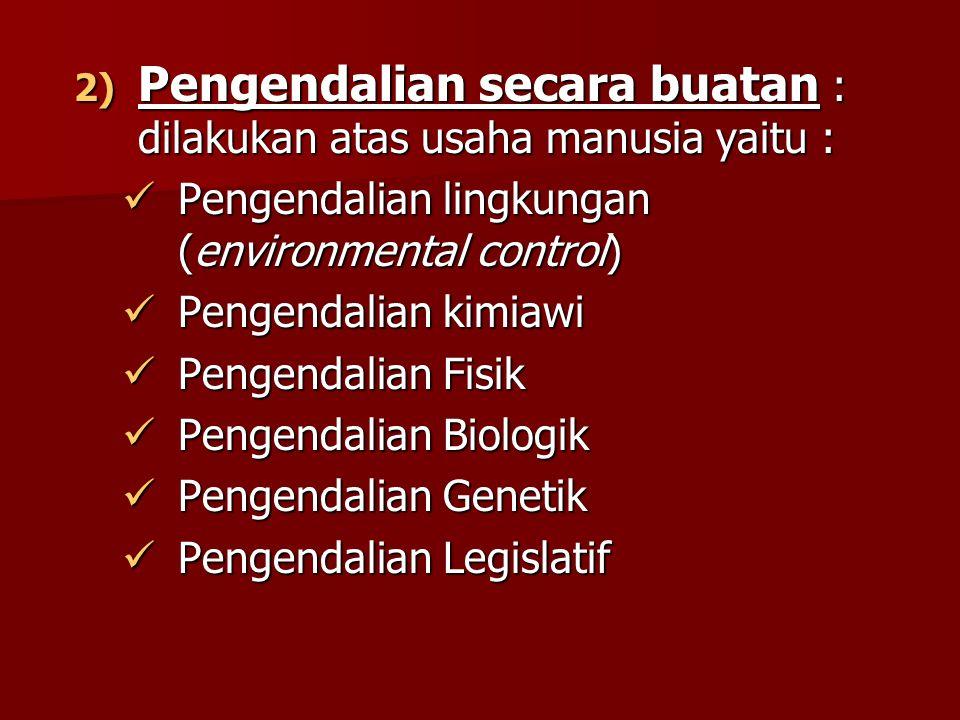 2) Pengendalian secara buatan : dilakukan atas usaha manusia yaitu : Pengendalian lingkungan (environmental control) Pengendalian lingkungan (environm