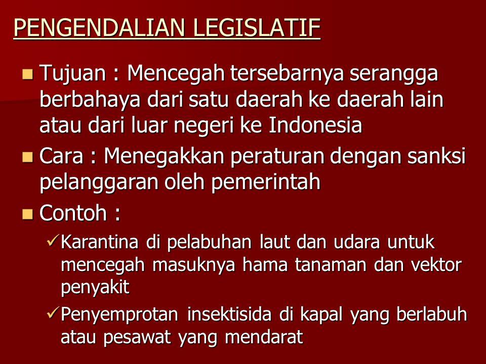 PENGENDALIAN LEGISLATIF Tujuan : Mencegah tersebarnya serangga berbahaya dari satu daerah ke daerah lain atau dari luar negeri ke Indonesia Tujuan : M
