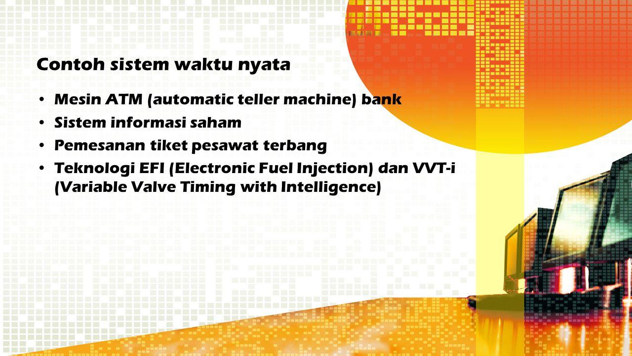 Contoh sistem waktu nyata Mesin ATM (automatic teller machine) bank Sistem informasi saham Pemesanan tiket pesawat terbang Teknologi EFI (Electronic F