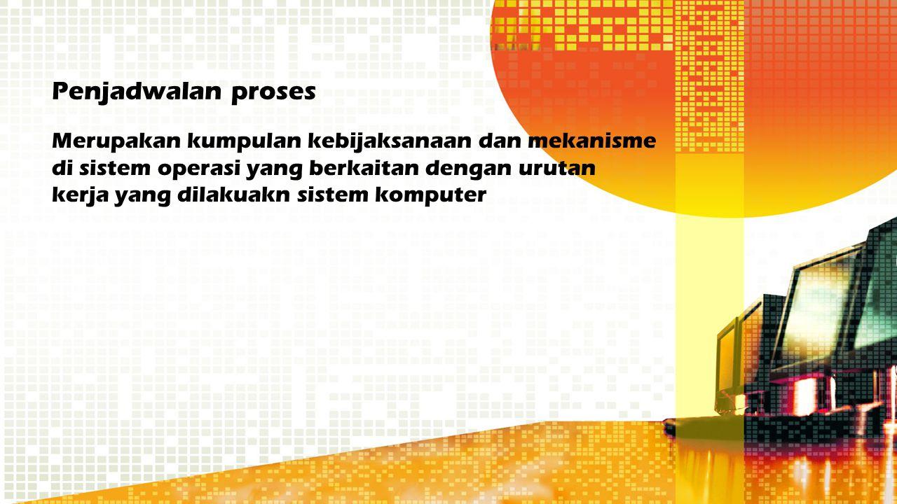 Tugas penjadwalan proses Memutuskan proses yang harus berjalan Memutuskan kapan dan selama berapa lama proses itu berjalan