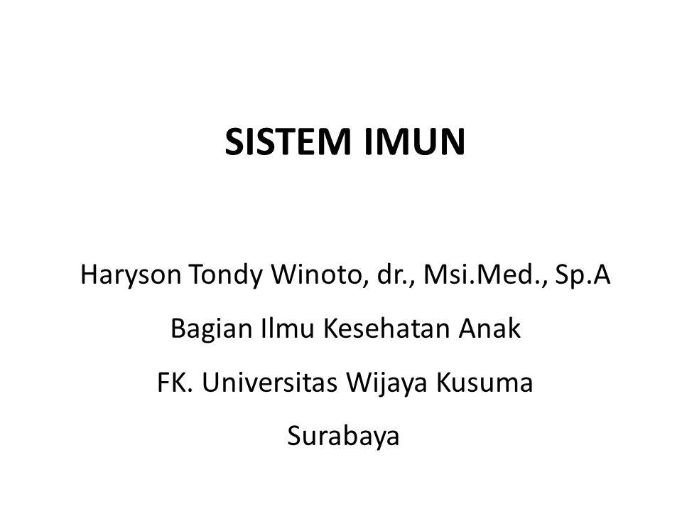 SISTEM IMUN Haryson Tondy Winoto, dr., Msi.Med., Sp.A Bagian Ilmu Kesehatan Anak FK.