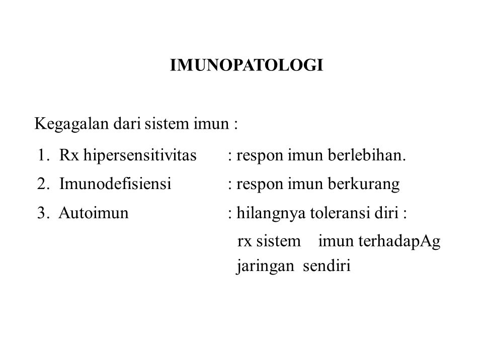 IMUNOPATOLOGI Kegagalan dari sistem imun : 1.Rx hipersensitivitas 2.