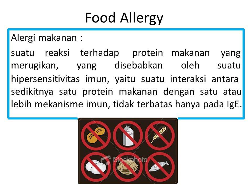 Food Allergy Alergi makanan : suatureaksi terhadap proteinmakanan yang merugikan,yangdisebabkanolehsuatu hipersensitivitas imun, yaitu suatu interaksi antara sedikitnya satu protein makanan dengan satu atau lebih mekanisme imun, tidak terbatas hanya pada IgE.