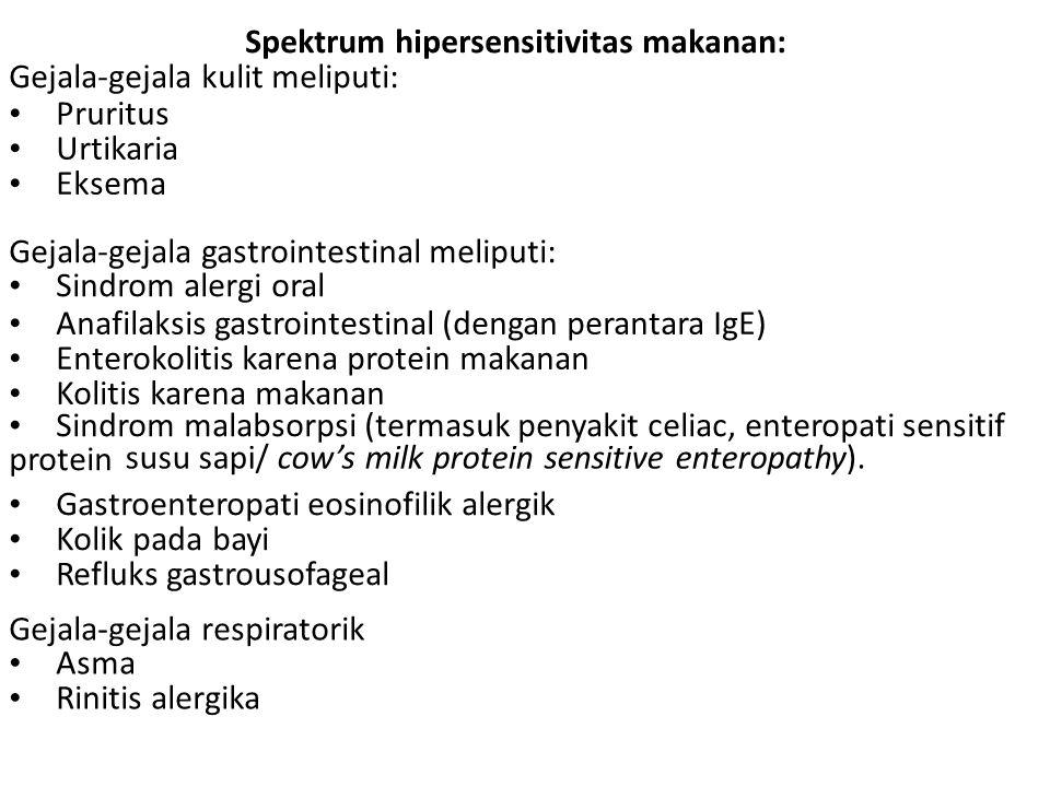 Spektrum hipersensitivitas makanan: Gejala-gejala kulit meliputi: Pruritus Urtikaria Eksema Gejala-gejala gastrointestinal meliputi: Sindrom alergi oral Anafilaksis gastrointestinal (dengan perantara IgE) Enterokolitis karena protein makanan Kolitis karena makanan Sindrom malabsorpsi (termasuk penyakit celiac, enteropati sensitif protein susu sapi/ cow's milk protein sensitive enteropathy).