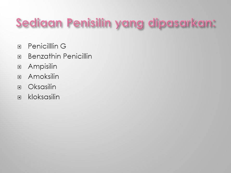  Penicilllin G  Benzathin Penicillin  Ampisilin  Amoksilin  Oksasilin  kloksasilin