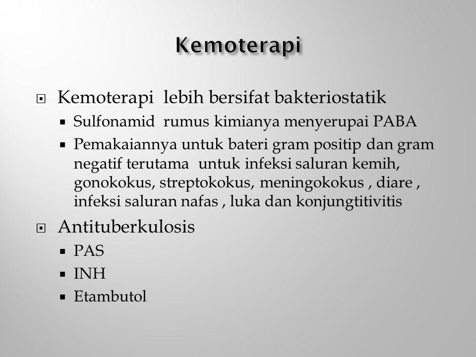  Kemoterapi lebih bersifat bakteriostatik  Sulfonamid rumus kimianya menyerupai PABA  Pemakaiannya untuk bateri gram positip dan gram negatif terutama untuk infeksi saluran kemih, gonokokus, streptokokus, meningokokus, diare, infeksi saluran nafas, luka dan konjungtitivitis  Antituberkulosis  PAS  INH  Etambutol