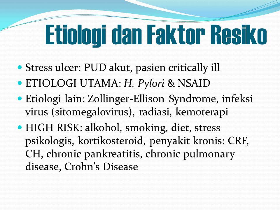 Etiologi dan Faktor Resiko Stress ulcer: PUD akut, pasien critically ill ETIOLOGI UTAMA: H. Pylori & NSAID Etiologi lain: Zollinger-Ellison Syndrome,