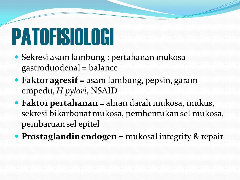PATOFISIOLOGI Sekresi asam lambung : pertahanan mukosa gastroduodenal = balance Faktor agresif = asam lambung, pepsin, garam empedu, H.pylori, NSAID F
