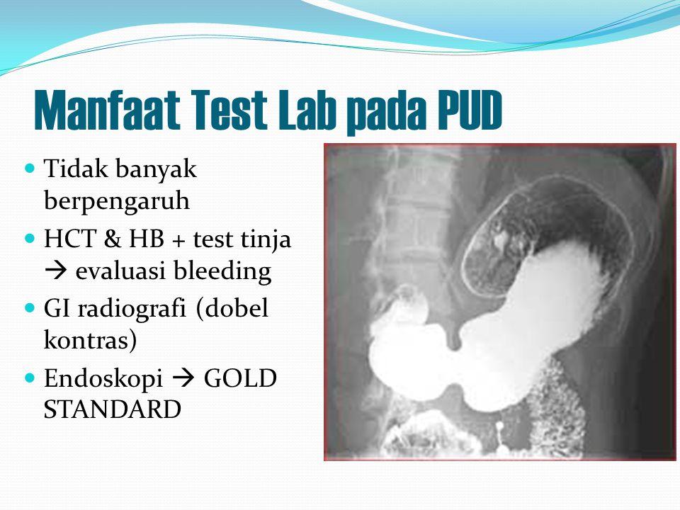 Manfaat Test Lab pada PUD Tidak banyak berpengaruh HCT & HB + test tinja  evaluasi bleeding GI radiografi (dobel kontras) Endoskopi  GOLD STANDARD