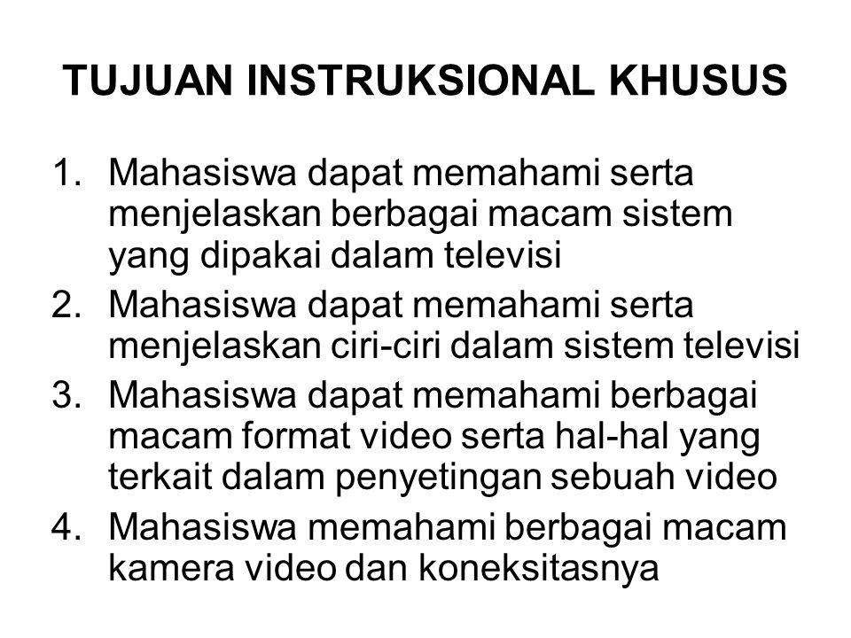 TUJUAN INSTRUKSIONAL KHUSUS 1.Mahasiswa dapat memahami serta menjelaskan berbagai macam sistem yang dipakai dalam televisi 2.Mahasiswa dapat memahami