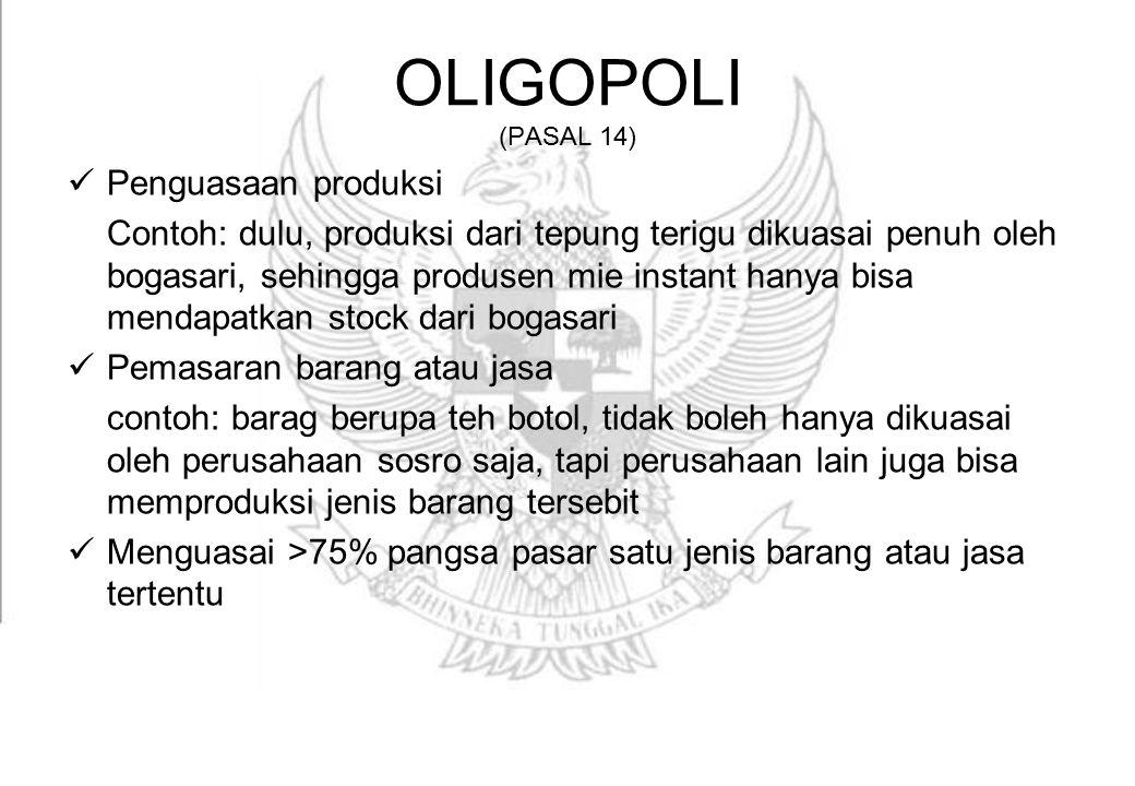 OLIGOPOLI (PASAL 14) Penguasaan produksi Contoh: dulu, produksi dari tepung terigu dikuasai penuh oleh bogasari, sehingga produsen mie instant hanya b