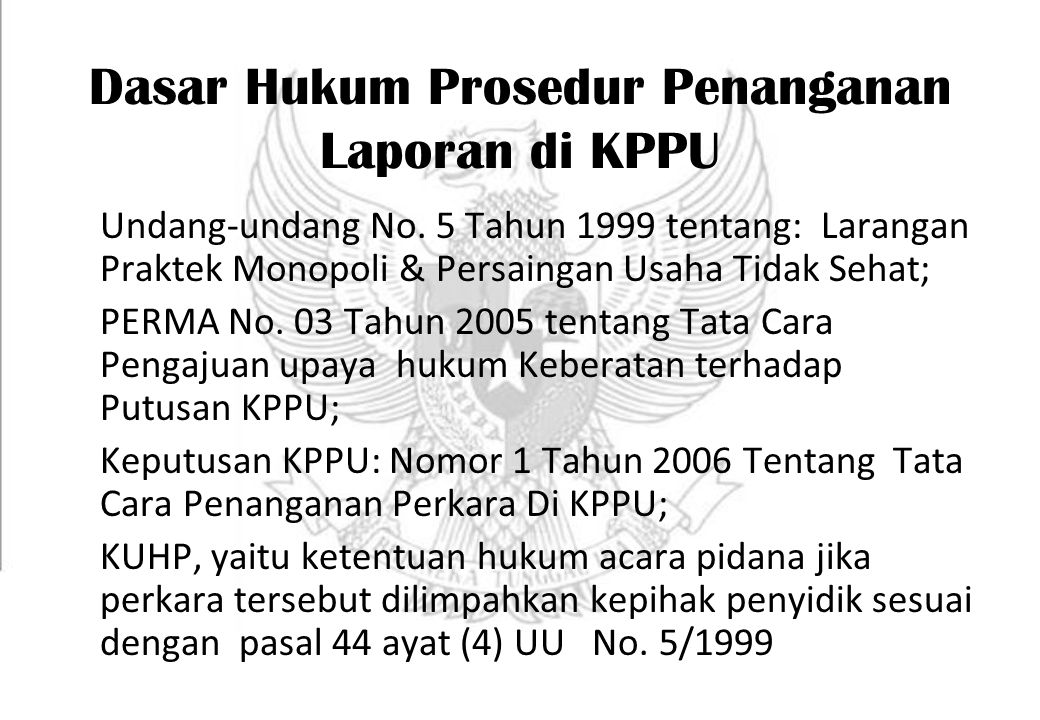 Dasar Hukum Prosedur Penanganan Laporan di KPPU Undang-undang No. 5 Tahun 1999 tentang: Larangan Praktek Monopoli & Persaingan Usaha Tidak Sehat; PERM