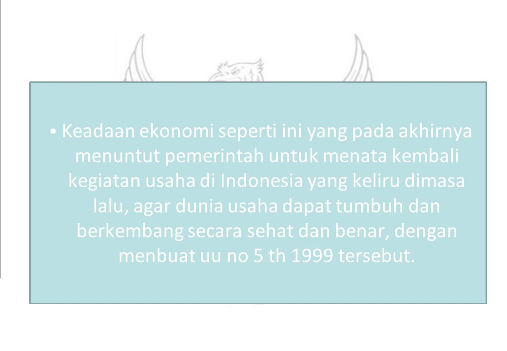 Keadaan ekonomi seperti ini yang pada akhirnya menuntut pemerintah untuk menata kembali kegiatan usaha di Indonesia yang keliru dimasa lalu, agar duni