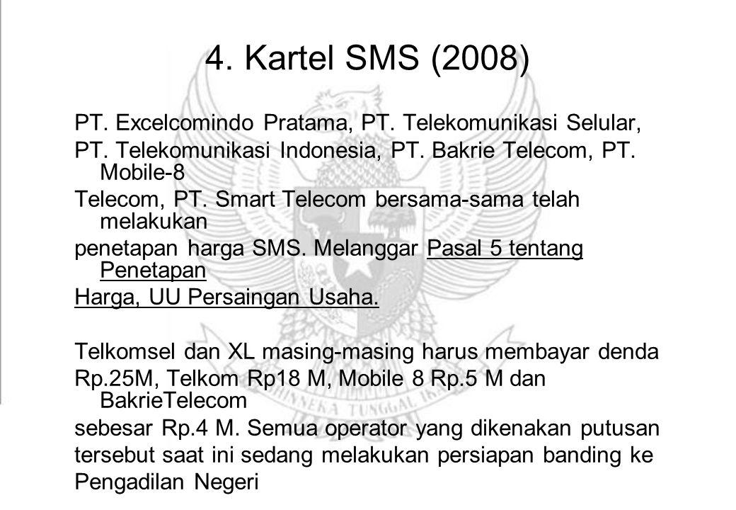 4. Kartel SMS (2008) PT. Excelcomindo Pratama, PT. Telekomunikasi Selular, PT. Telekomunikasi Indonesia, PT. Bakrie Telecom, PT. Mobile-8 Telecom, PT.