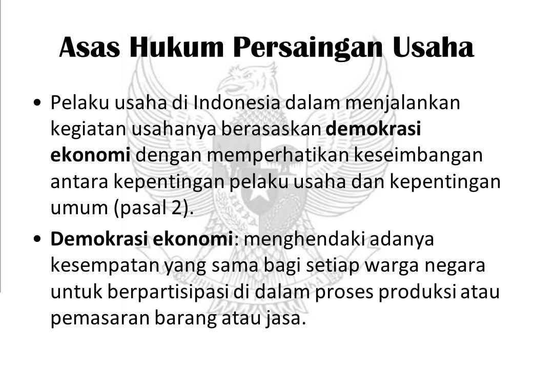 Asas Hukum Persaingan Usaha Pelaku usaha di Indonesia dalam menjalankan kegiatan usahanya berasaskan demokrasi ekonomi dengan memperhatikan keseimbang