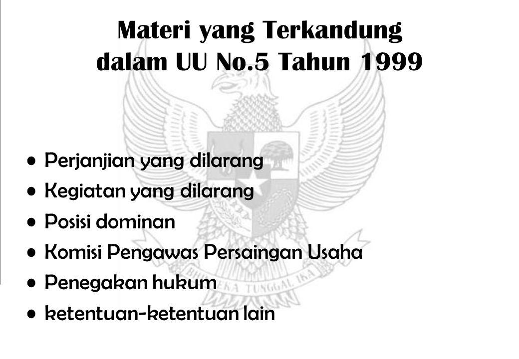 Materi yang Terkandung dalam UU No.5 Tahun 1999 Perjanjian yang dilarang Kegiatan yang dilarang Posisi dominan Komisi Pengawas Persaingan Usaha Penega