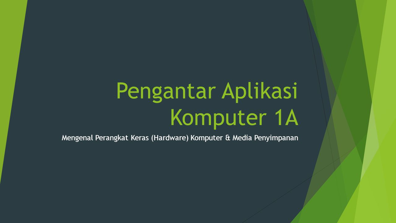 Pengantar Aplikasi Komputer 1A Mengenal Perangkat Keras (Hardware) Komputer & Media Penyimpanan