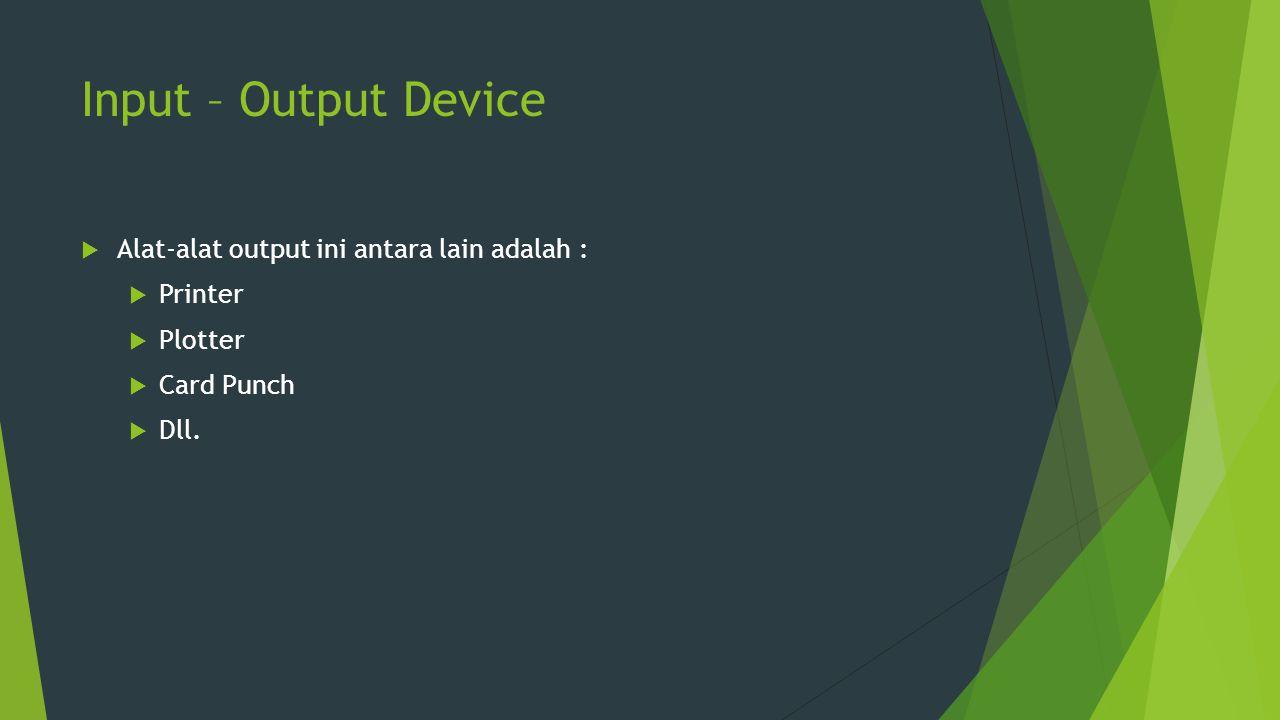 Input – Output Device  Alat-alat output ini antara lain adalah :  Printer  Plotter  Card Punch  Dll.