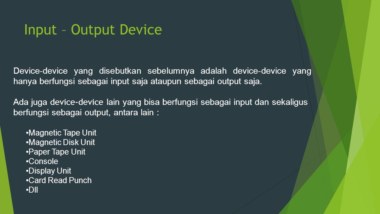 Input – Output Device Device-device yang disebutkan sebelumnya adalah device-device yang hanya berfungsi sebagai input saja ataupun sebagai output saj