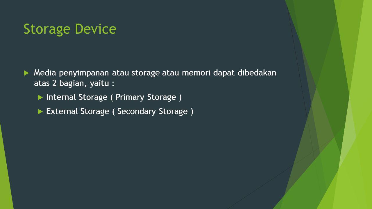 Storage Device  Media penyimpanan atau storage atau memori dapat dibedakan atas 2 bagian, yaitu :  Internal Storage ( Primary Storage )  External S