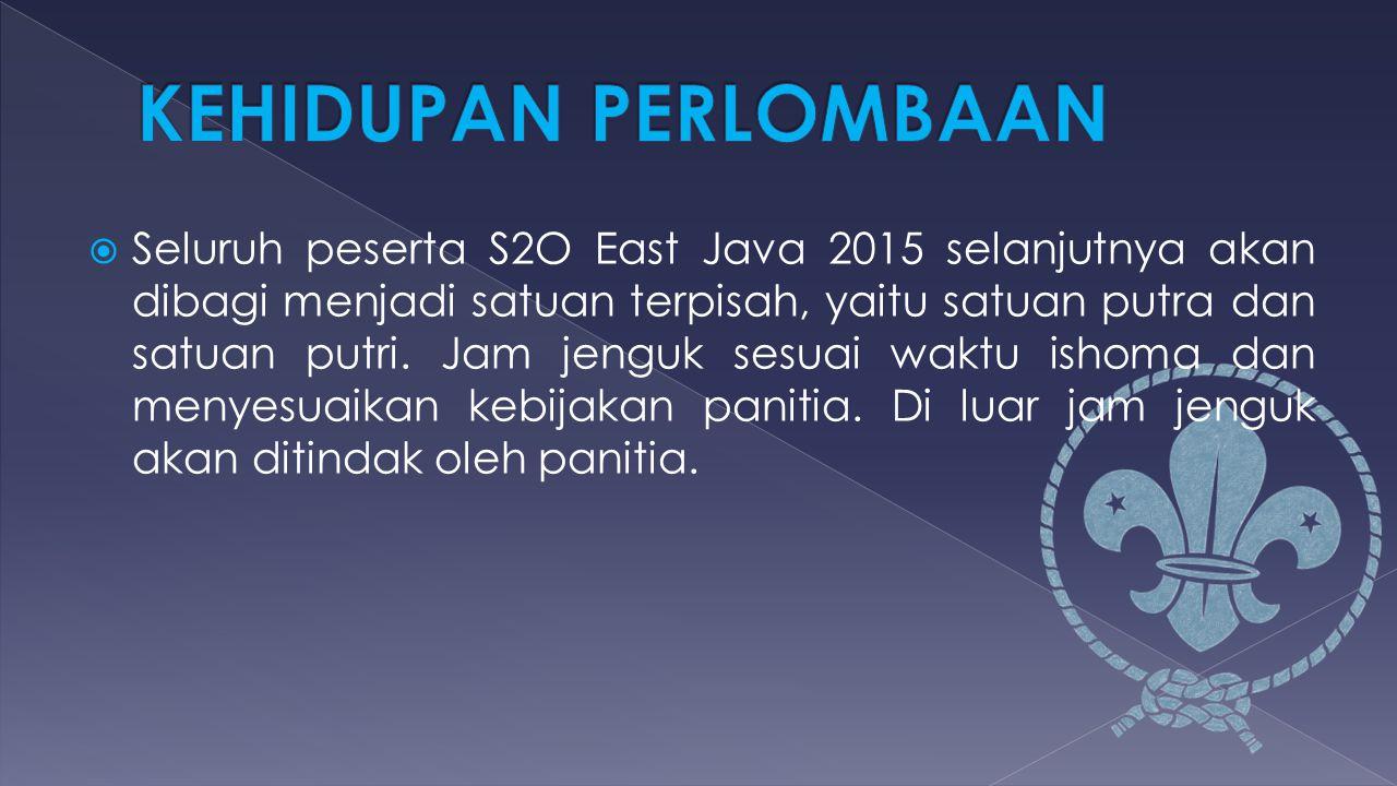  Seluruh peserta S2O East Java 2015 selanjutnya akan dibagi menjadi satuan terpisah, yaitu satuan putra dan satuan putri. Jam jenguk sesuai waktu ish