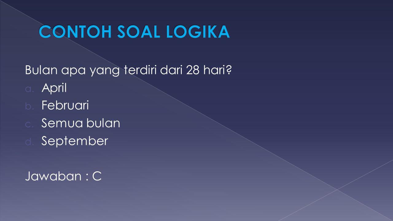 Bulan apa yang terdiri dari 28 hari? a. April b. Februari c. Semua bulan d. September Jawaban : C