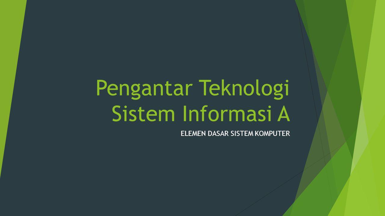 Pemahaman Elemen Dasar Sistem Komputer Komputer HardwareSoftwareBrainware -Input Device -Storage Unit -CPU -Output Device -+ Control Unit -Sistem Operasi -Program Aplikasi -Opertaor -Programmer -System Analyst
