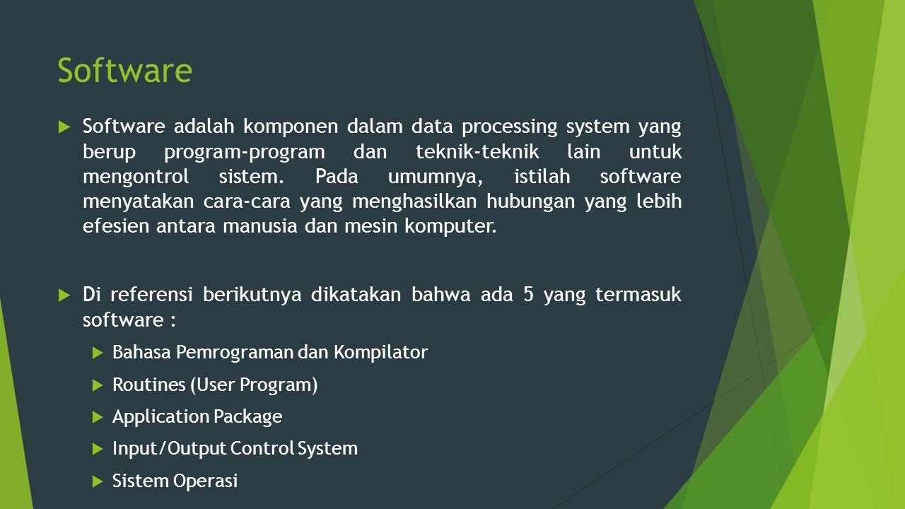 Software  Software adalah komponen dalam data processing system yang berup program-program dan teknik-teknik lain untuk mengontrol sistem. Pada umumn
