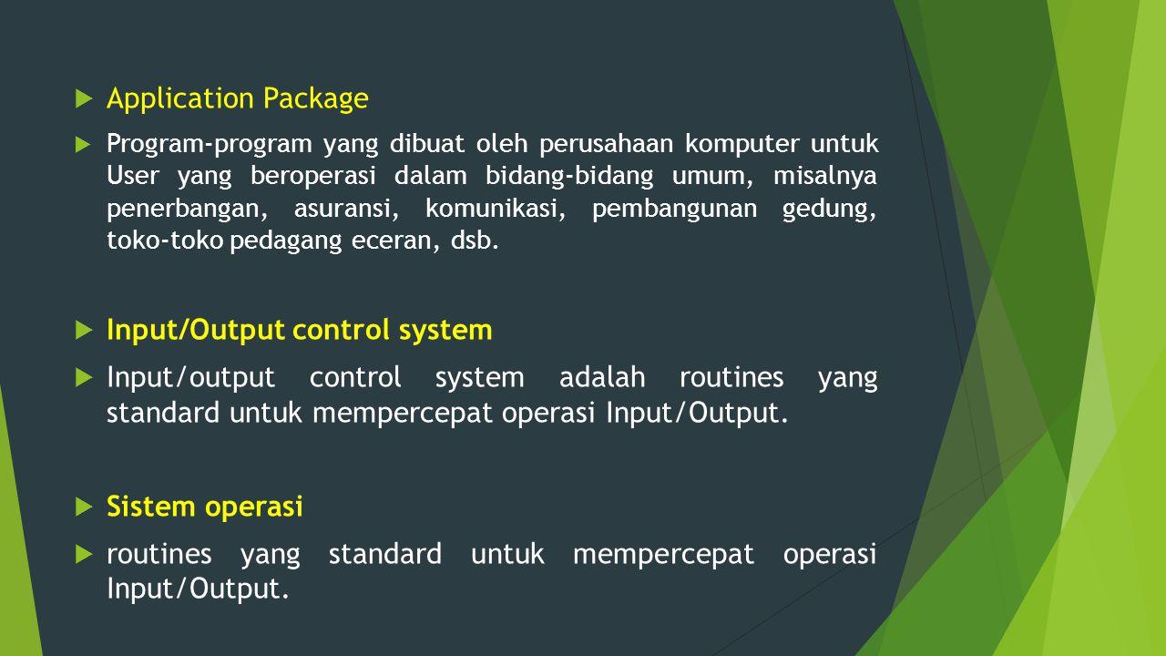  Application Package  Program-program yang dibuat oleh perusahaan komputer untuk User yang beroperasi dalam bidang-bidang umum, misalnya penerbangan