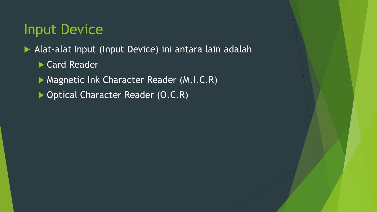 Input Device  Alat-alat Input (Input Device) ini antara lain adalah  Card Reader  Magnetic Ink Character Reader (M.I.C.R)  Optical Character Reade