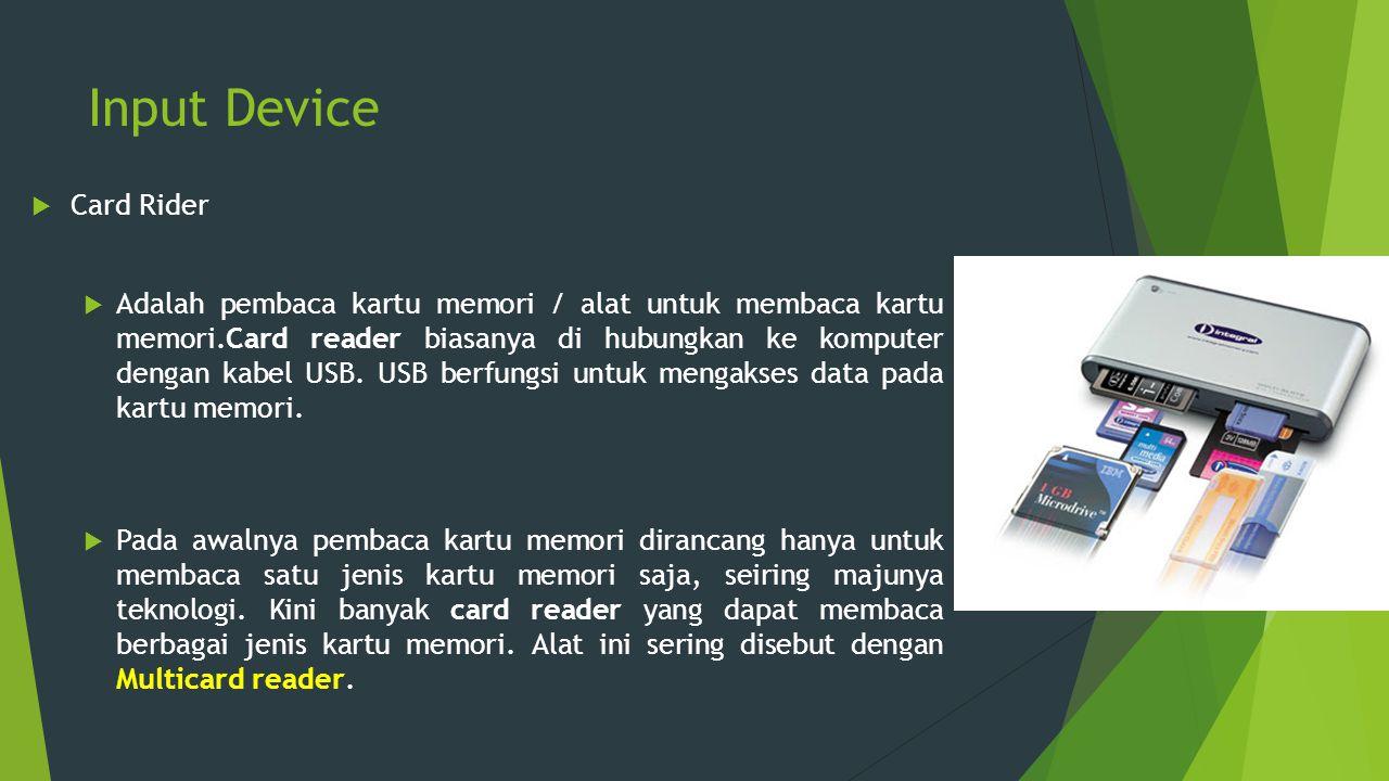 Input Device  Card Rider  Adalah pembaca kartu memori / alat untuk membaca kartu memori.Card reader biasanya di hubungkan ke komputer dengan kabel U