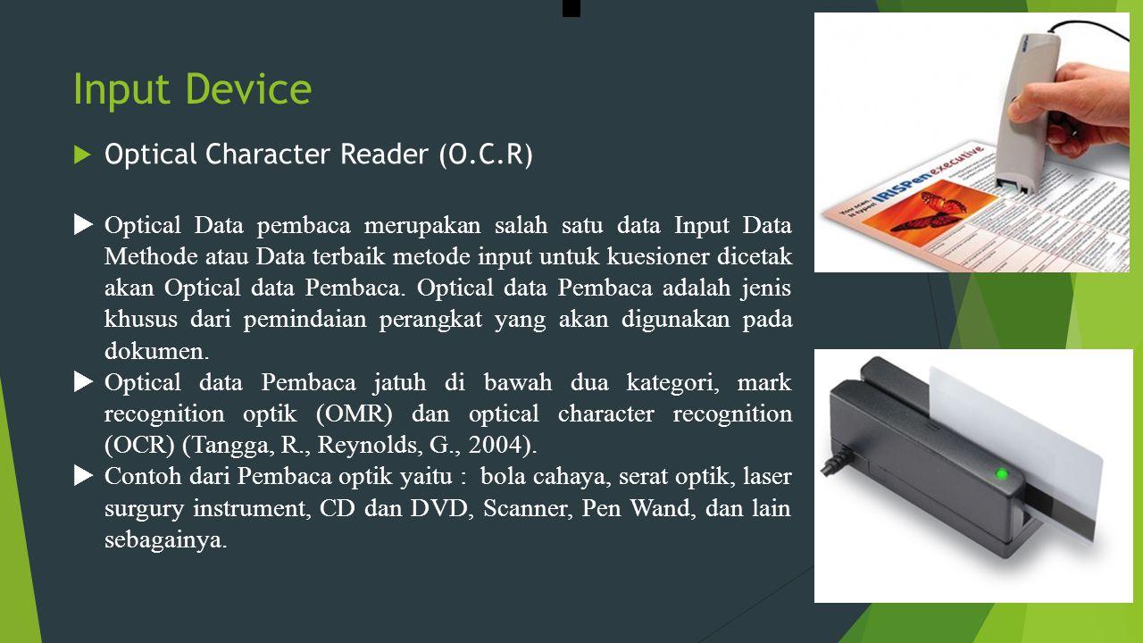 Input Device  Optical Character Reader (O.C.R)  Optical Data pembaca merupakan salah satu data Input Data Methode atau Data terbaik metode input unt