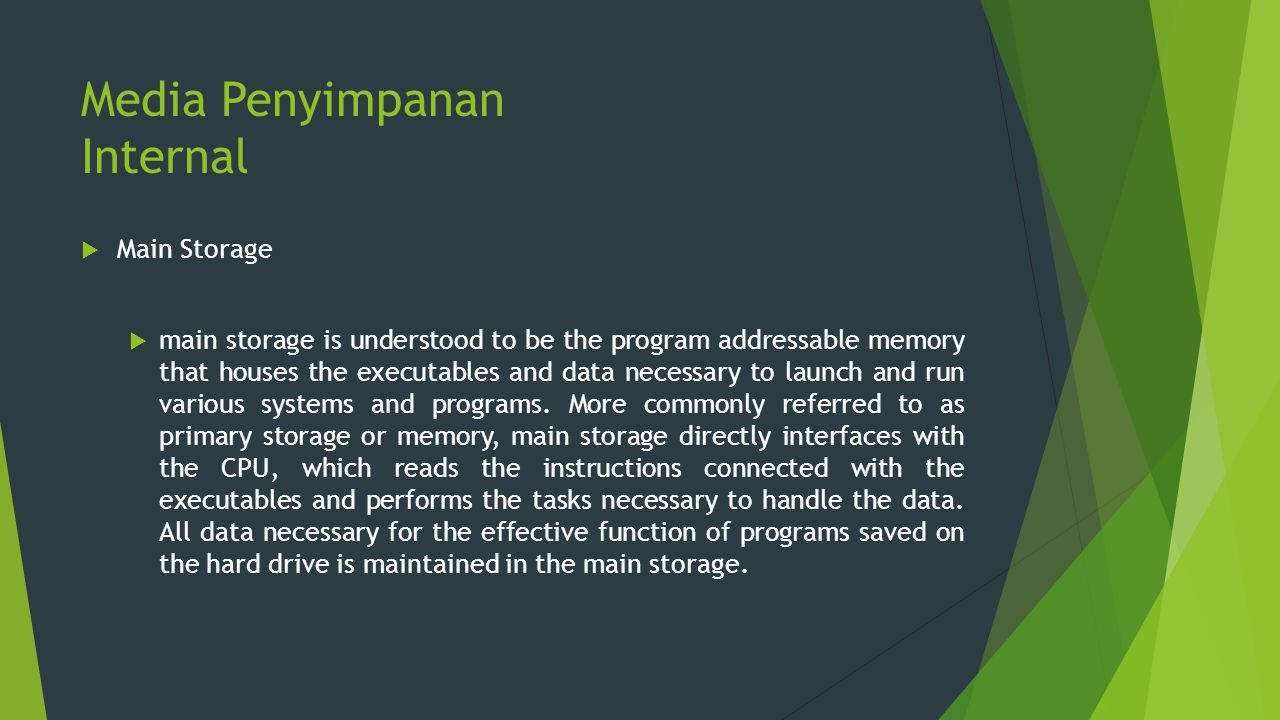 Media Penyimpanan Internal  Main Storage  main storage is understood to be the program addressable memory that houses the executables and data neces