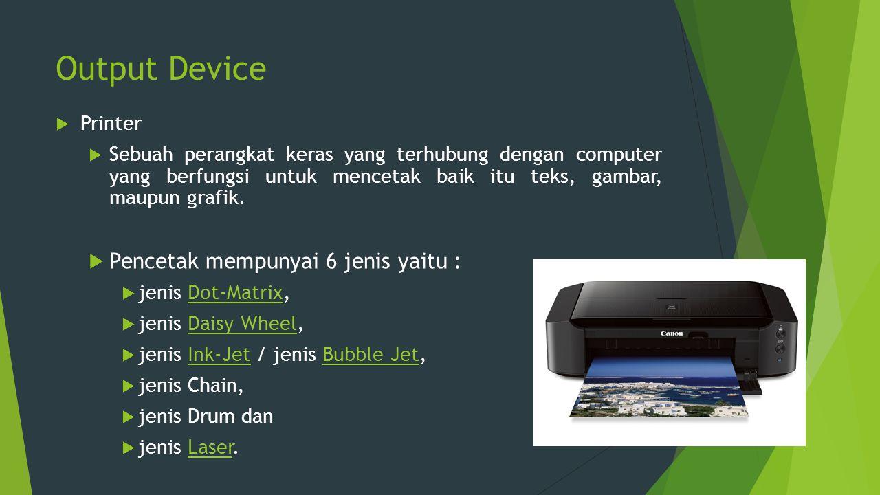 Output Device  Printer  Sebuah perangkat keras yang terhubung dengan computer yang berfungsi untuk mencetak baik itu teks, gambar, maupun grafik. 
